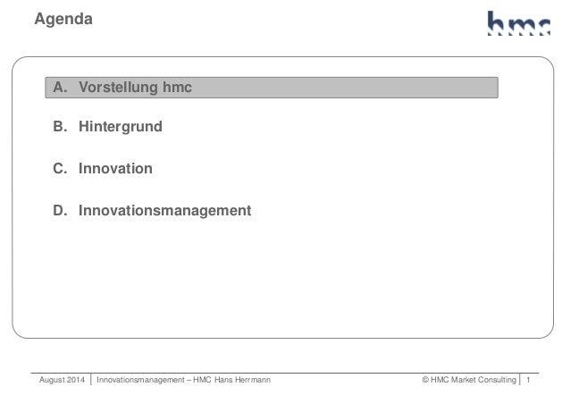 August 2014   Innovationsmanagement – HMC Hans Herrmann © HMC Market Consulting   1 Agenda A. Vorstellung hmc B. Hintergru...