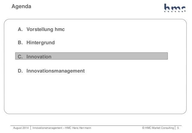 August 2014   Innovationsmanagement – HMC Hans Herrmann © HMC Market Consulting   5 Agenda A. Vorstellung hmc B. Hintergru...