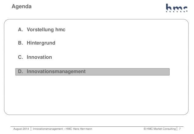 August 2014   Innovationsmanagement – HMC Hans Herrmann © HMC Market Consulting   7 Agenda A. Vorstellung hmc B. Hintergru...