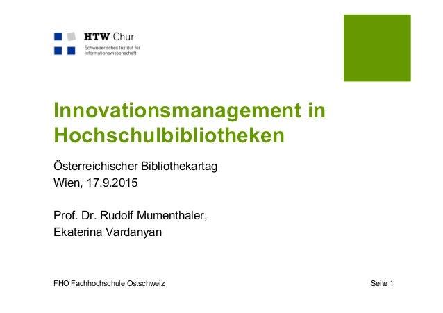 FHO Fachhochschule Ostschweiz Seite 1 Innovationsmanagement in Hochschulbibliotheken Österreichischer Bibliothekartag Wien...