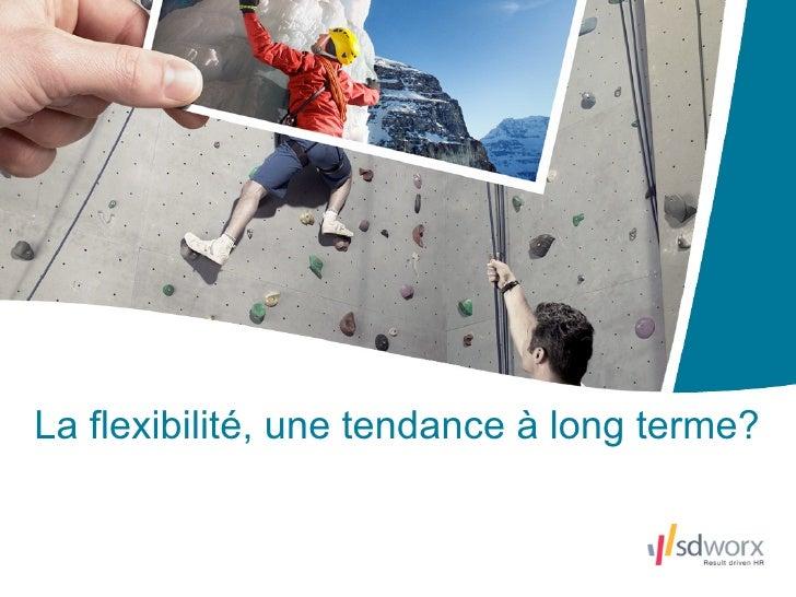 La flexibilité, une tendance à long terme?