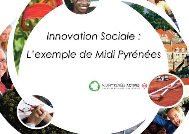 Innovation Sociale :Innovation Sociale : L'exemple de Midi PyrénéesL'exemple de Midi Pyrénées