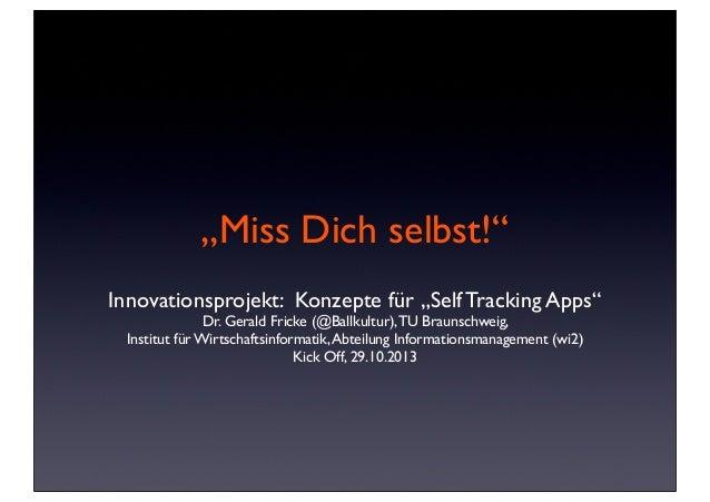 """""""Miss Dich selbst!"""" Innovationsprojekt: Konzepte für """"Self Tracking Apps"""" Dr. Gerald Fricke (@Ballkultur), TU Braunschweig..."""