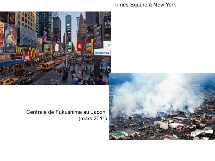 Times Square à New YorkCentrale de Fukushima au Japon                    (mars 2011)