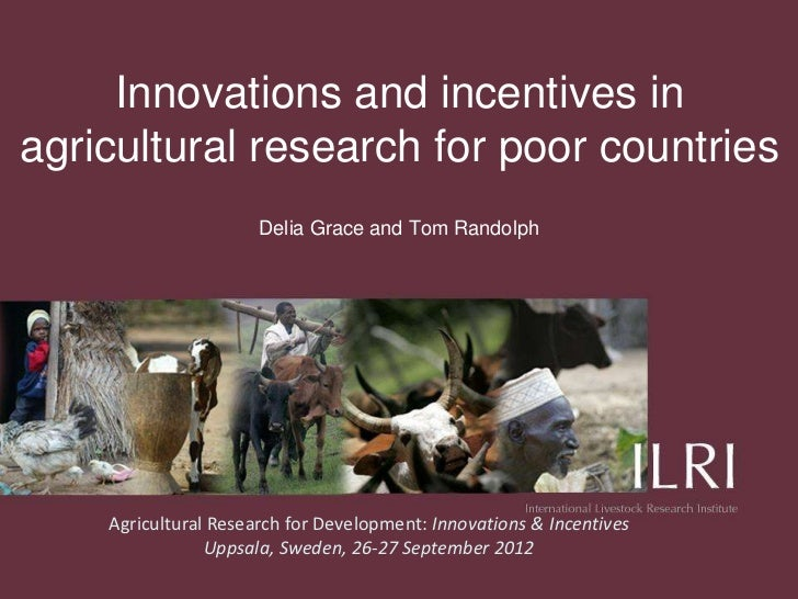 Innovations and incentives inagricultural research for poor countries                      Delia Grace and Tom Randolph   ...