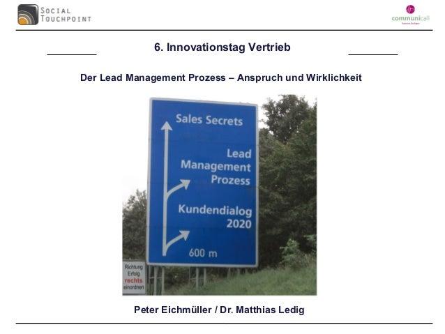 6. Innovationstag VertriebDer Lead Management Prozess – Anspruch und Wirklichkeit          Peter Eichmüller / Dr. Matthias...