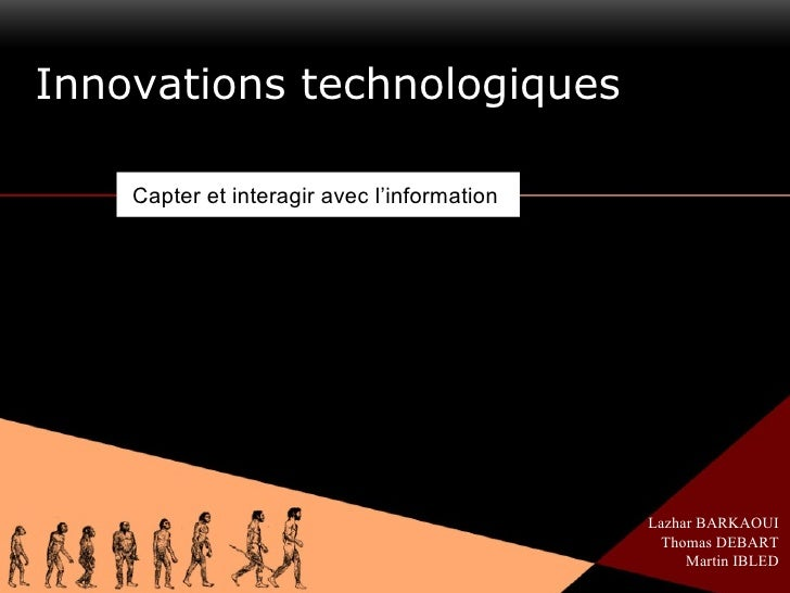 Innovations technologiques Capter et interagir avec l'information Lazhar BARKAOUI Thomas DEBART Martin IBLED