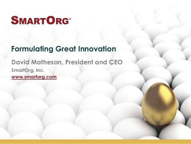 Formulating Great InnovationDavid Matheson, President and CEOSmartOrg, Inc.www.smartorg.com