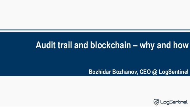 Audit trail and blockchain – why and how Bozhidar Bozhanov, CEO @ LogSentinel