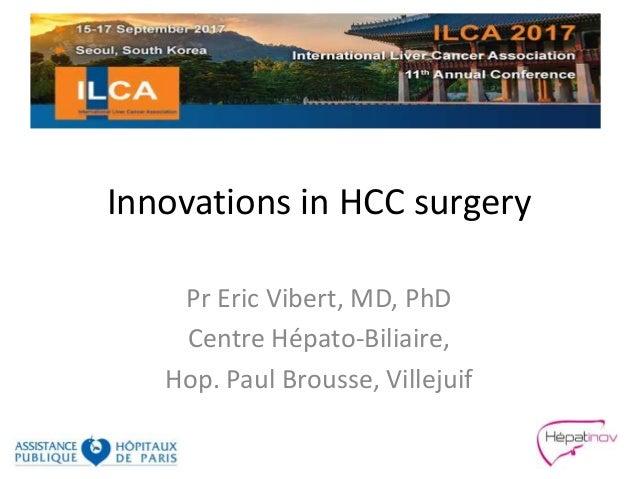 Innovations in HCC surgery Pr Eric Vibert, MD, PhD Centre Hépato-Biliaire, Hop. Paul Brousse, Villejuif