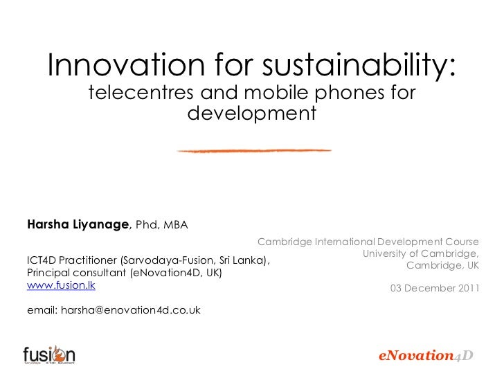 Innovation for sustainability:            telecentres and mobile phones for                      developmentHarsha Liyanag...