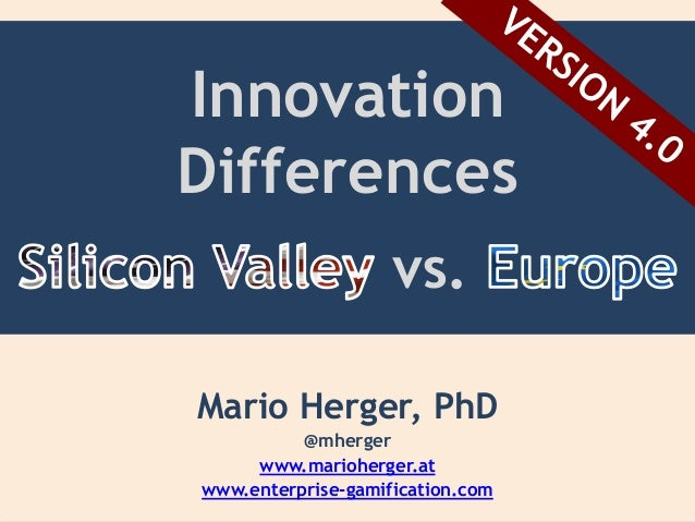 Innovation Differences vs. Mario Herger, PhD @mherger www.marioherger.at www.enterprise-gamification.com