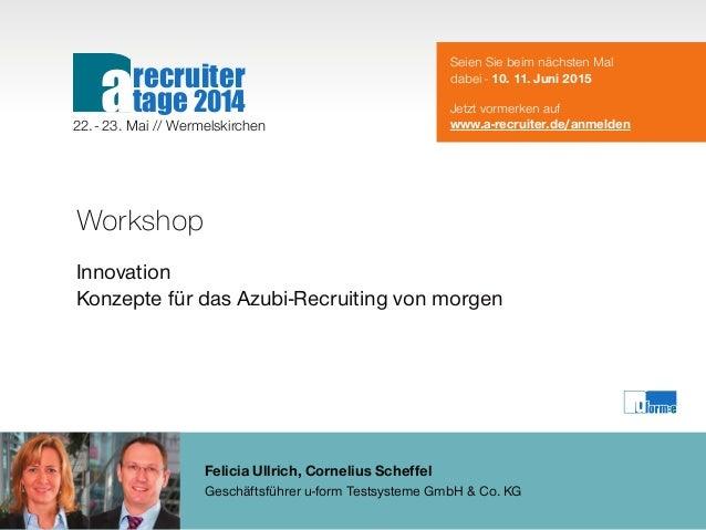 Felicia Ullrich, Cornelius Scheffel Geschäftsführer u-form Testsysteme GmbH & Co. KG Workshop Innovation Konzepte für das ...