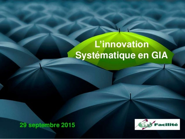 29 septembre 2015 L'innovation Systématique en GIA