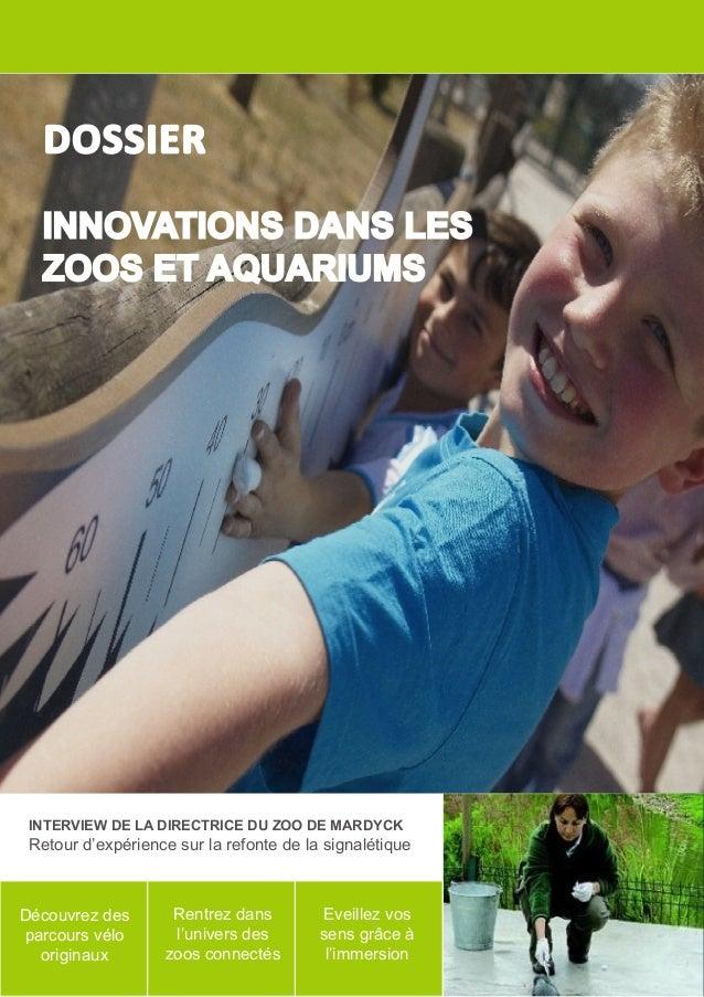 INTERVIEW DE LA DIRECTRICE DU ZOO DE MARDYCK Retour d'expérience sur la refonte de la signalétique DOSSIER INNOVATIONS DAN...