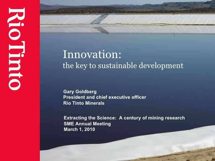Innovation:  the key to sustainable development Gary Goldberg President and chief executive officer Rio Tinto Minerals Ext...