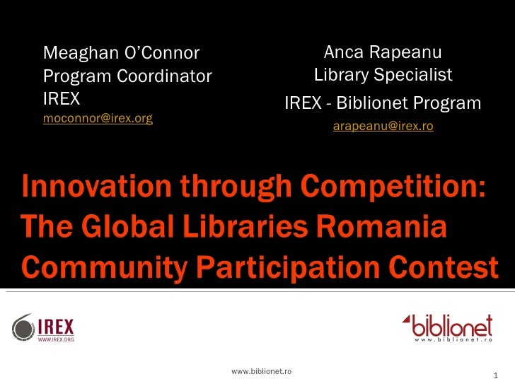 www.biblionet.ro Meaghan O'Connor Program Coordinator IREX [email_address] Anca Rapeanu Library Specialist IREX - Biblione...