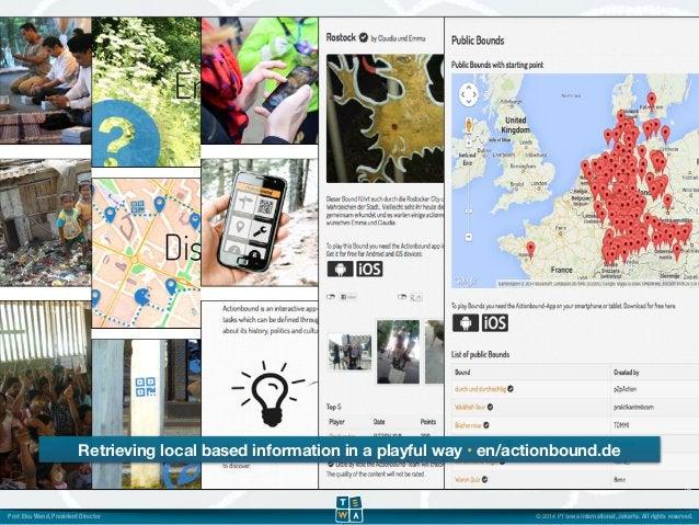 Retrieving local based information in a playful way • en/actionbound.de  14  Prof. Eku Wand, President Director © 2014 PT ...