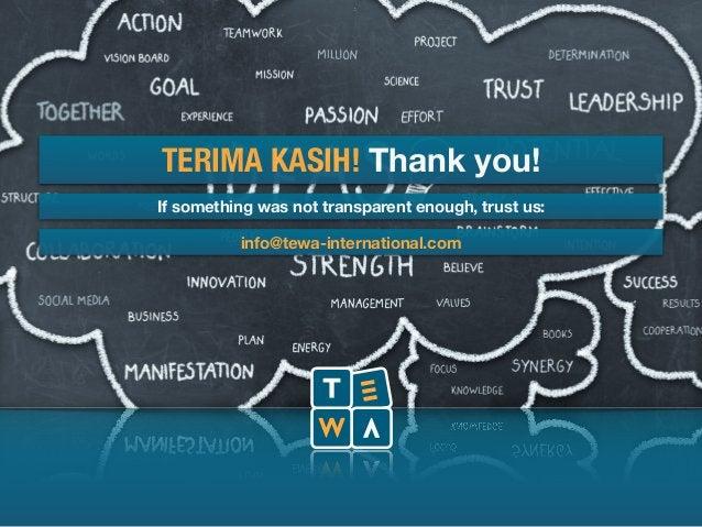 TERIMA KASIH! Thank you!  If something was not transparent enough, trust us:  info@tewa-international.com  Prof. Eku Wand,...
