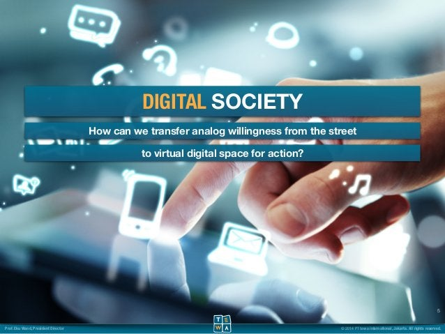 DIGITAL SOCIETY  How can we transfer analog willingness from the street  5  to virtual digital space for action?  Prof. Ek...