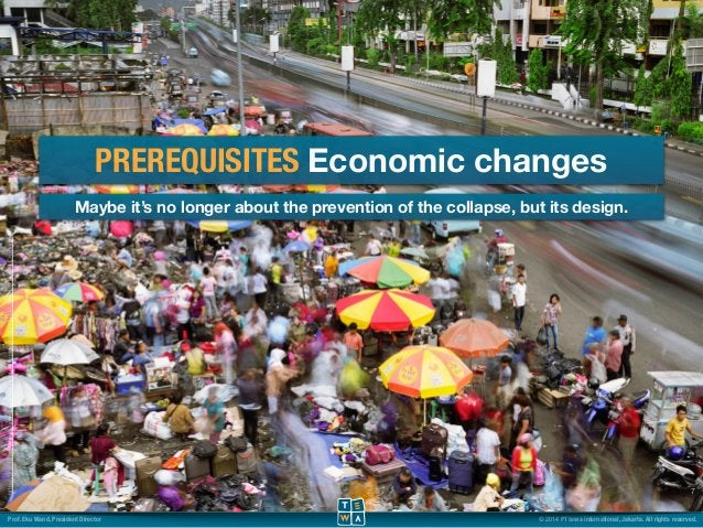 PREREQUISITES Economic changes  Maybe it's no longer about the prevention of the collapse, but its design.  7  http://anas...