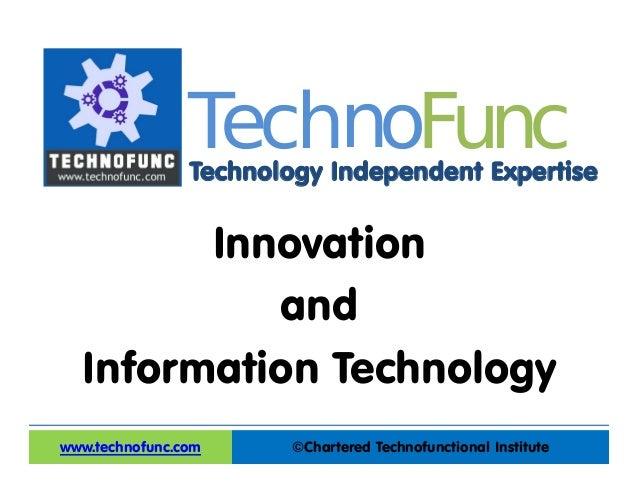 Technology Independent Expertise ©Chartered Technofunctional Institutewww.technofunc.com Tec noh Func Innovation and Infor...