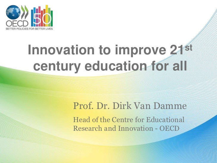 Innovation to improve               21st century education for all       Prof. Dr. Dirk Van Damme       Head of the Centre...