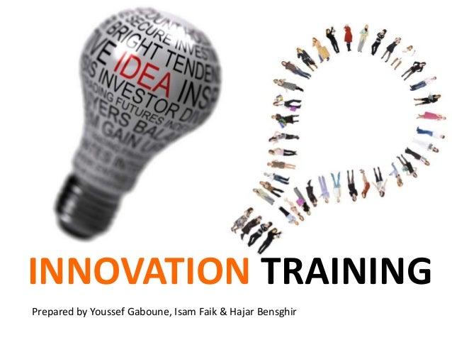INNOVATION TRAININGPrepared by Youssef Gaboune, Isam Faik & Hajar Bensghir
