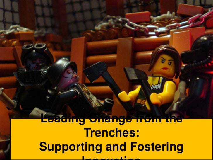 Leading Change from the Trenches:  Supporting and Fostering Innovation<br />