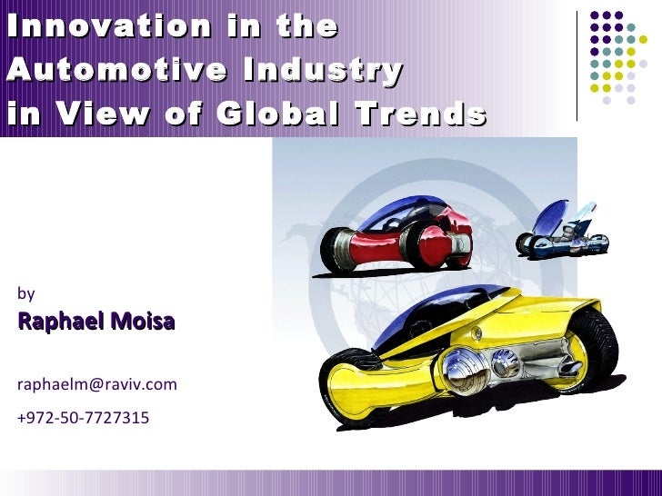 Innovation in the  Automotive Industry in View of Global Trends  by Raphael Moisa [email_address] +972-50-7727315