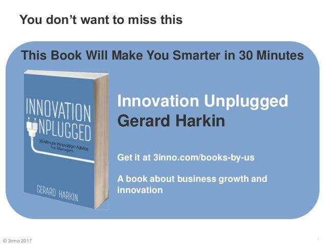 You don't want to miss this 1 Innovation Unplugged Gerard Harkin Get it at 3inno.com/books-by-us A book about business gro...
