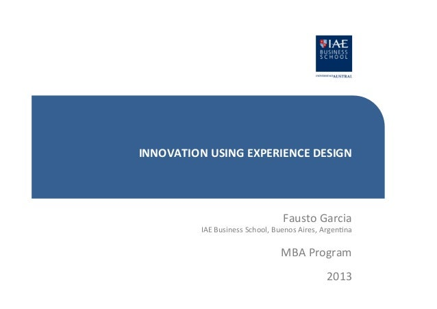 INNOVATION	   USING	   EXPERIENCE	   DESIGN	     Fausto	   Garcia	     IAE	   Business	   School,	   Buenos	   Aires,	   A...