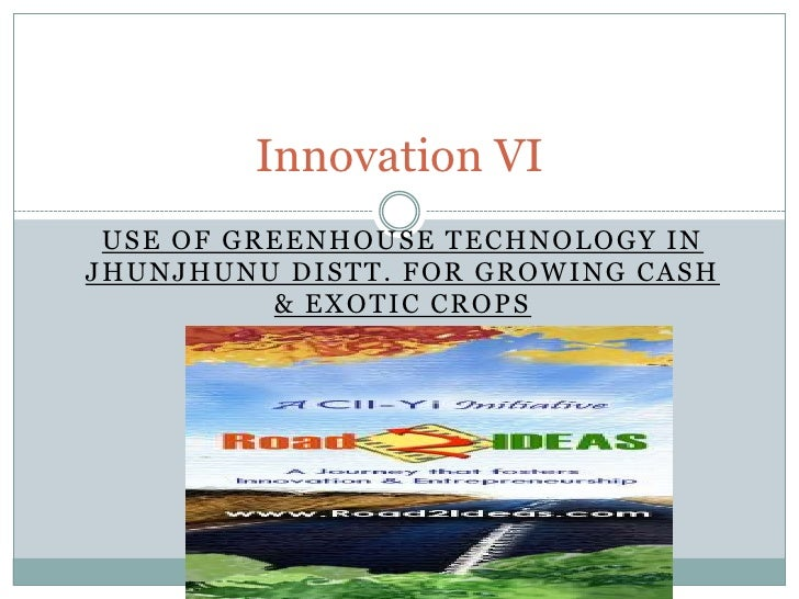 Use of greenhouse technology in Jhunjhunudistt. For growing Cash & exotic crops<br />Innovation VI<br />