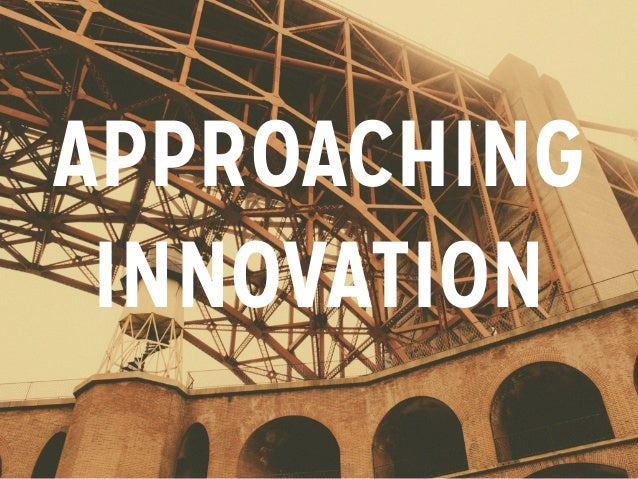 APPROACHING INNOVATION