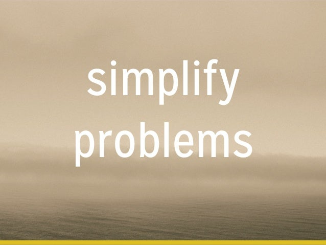 simplify problems