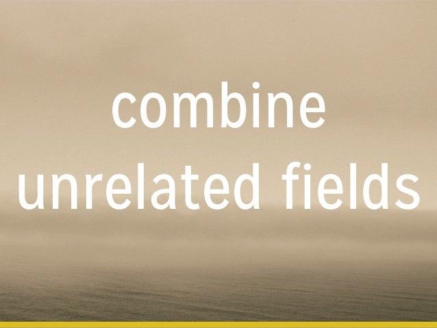 combine unrelated fields