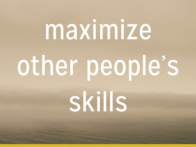 maximize other people's skills