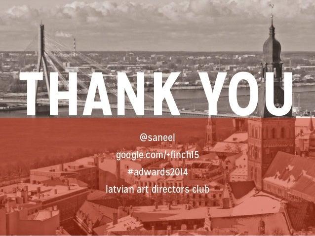 THANK YOU@saneel google.com/+finch15 #adwards2014 latvian art directors club