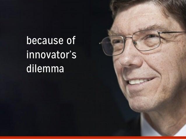 because of innovator's dilemma