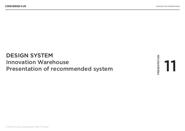 INNOVATION WAREHOUSE © 2013 Sichi, Klaus Bravenboer, Peter Thomson DESIGN SYSTEM Innovation Warehouse Presentation of reco...