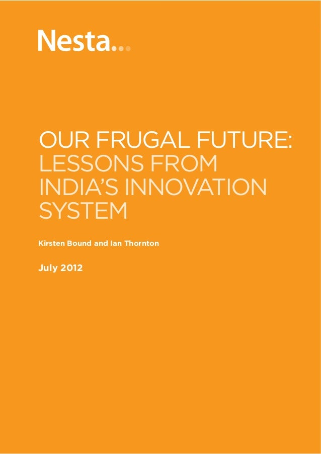 1   OUR FRUGAL FUTURE: Lessons from India's innovation systemOUR FRUGAL FUTURE:LESSONS FROMINDIA'S INNOVATIONSYSTEMKirsten...