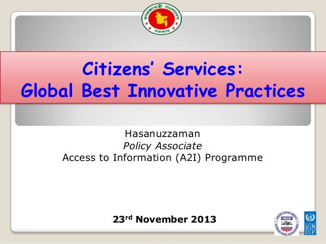 Citizens' Services: Global Best Innovative Practices Hasanuzzaman Policy Associate Access to Information (A2I) Programme  ...