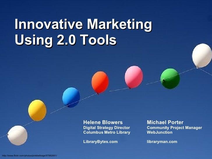 Innovative Marketing            Using 2.0 Tools                                                           Helene Blowers  ...