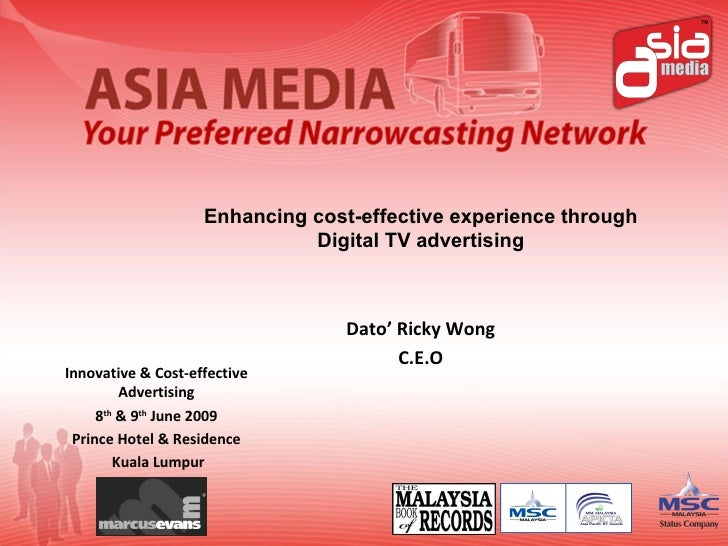 Enhancing cost-effective experience through Digital TV advertising Dato' Ricky Wong C.E.O Innovative & Cost-effective Adve...