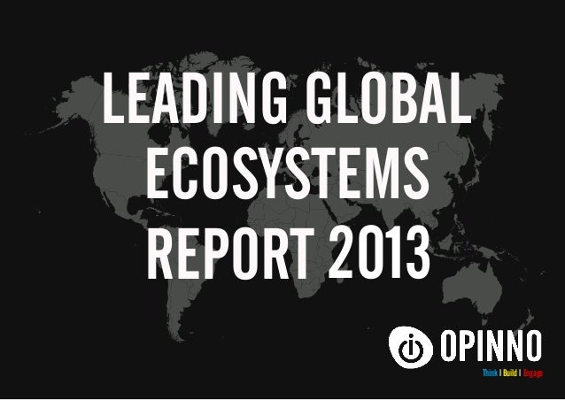 LEADING GLOBAL ECOSYSTEMS REPORT 2013 Think l Build l Engage