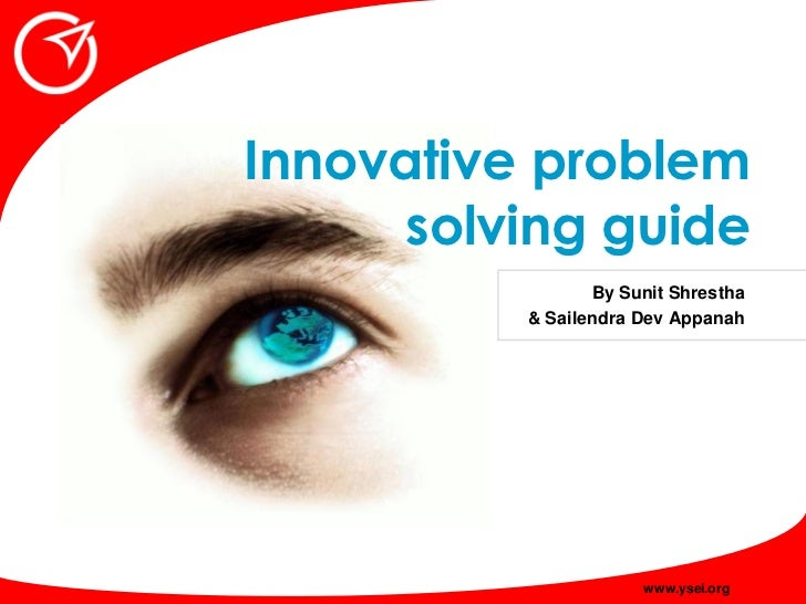 Innovative problem       solving guide                  By Sunit Shrestha           & Sailendra Dev Appanah               ...