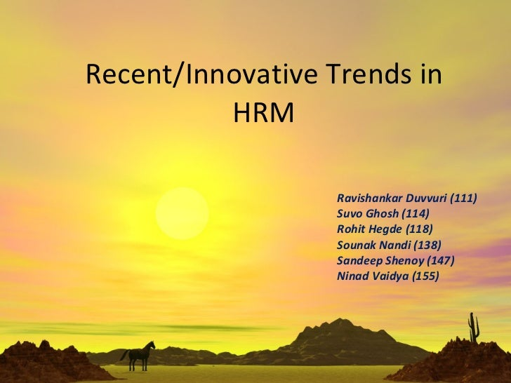 Recent/Innovative Trends in HRM Ravishankar Duvvuri, MBA – HR, 2007-09