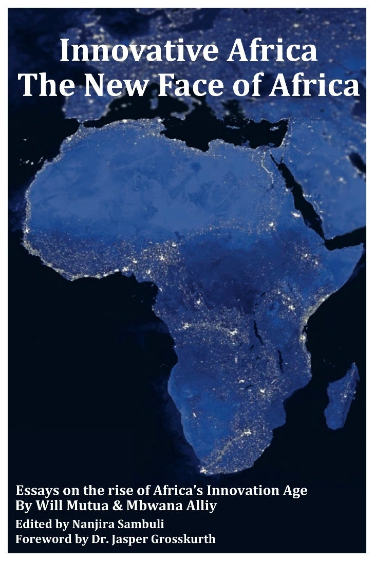 Innovative Africa: The new face of AfricaEssays on the rise of Africa's Innovation Age      By Will Mutua & Mbwana Alliy  ...