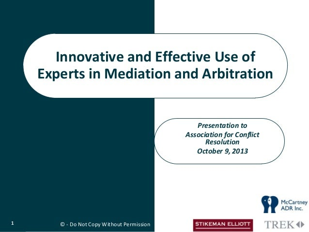 Presentation to Association for Conflict Resolution October 9, 2013 Innovative and Effective Use of Experts in Mediation a...
