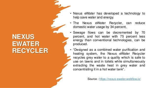 NEXUS EWATER RECYCLER • Nexus eWater has developed a technology to help save water and energy. • The Nexus eWater Recycler...